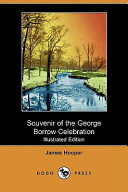 Souvenir of the George Borrow Celebration, Norwich, July 5th, 1913 (Illustrated Edition) (Dodo Press)