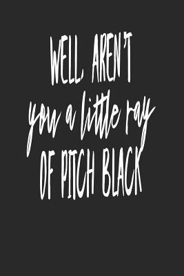 Well Aren't You a Little Ray of Pitch Black