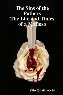 Sins of The Fathers The Life and Times of a Mafiosio