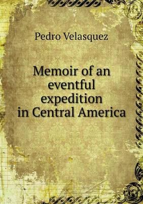 Memoir of an Eventful Expedition in Central America