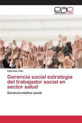 Gerencia social estrategia del trabajador social en sector salud
