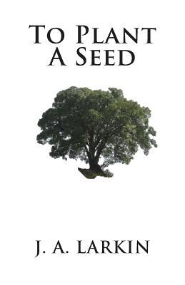 To Plant a Seed