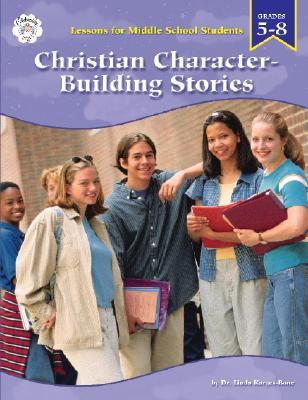 Christian Character Building Stories For Middle Grade Students, Grades 5-8