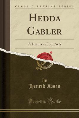 Hedda Gabler; A Dram...