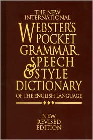 The New International Webster's Pocket Grammar, Speech and Style Dictionary of the English Language