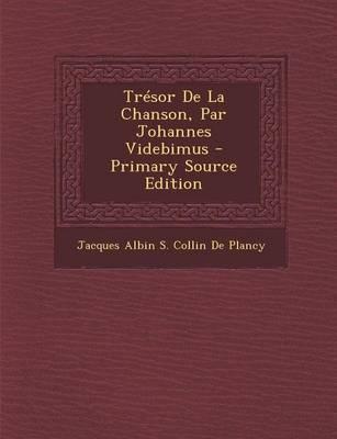 Tresor de La Chanson, Par Johannes Videbimus - Primary Source Edition