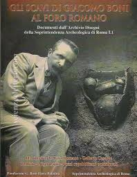 Gli scavi di Giacomo Boni al Foro romano