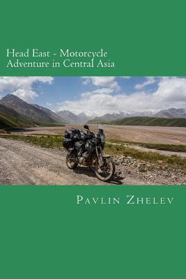 Head East - Motorcycle Adventure in Central Asia
