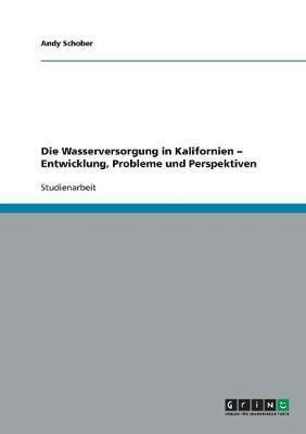 Die Wasserversorgung in Kalifornien - Entwicklung, Probleme und Perspektiven