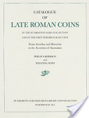 Catalogue of Late Roman Coins in the Dumbarton Oaks Collection and in the Whittemore Collection