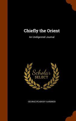 Chiefly the Orient