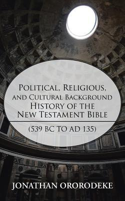 Political, Religious, and Cultural Background History of the New Testament Bible, 539 Bc to Ad 135