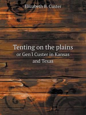 Tenting on the Plains or Gen'l Custer in Kansas and Texas