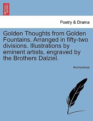 Golden Thoughts from Golden Fountains. Arranged in fifty-two divisions. Illustrations by eminent artists, engraved by the Brothers Dalziel