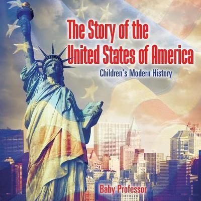 The Story of the United States of America   Children's Modern History
