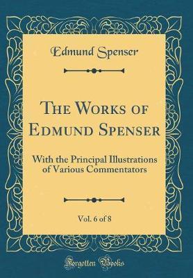 The Works of Edmund Spenser, Vol. 6 of 8