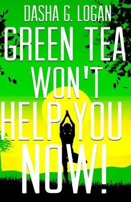 Green Tea Won't Help You Now!
