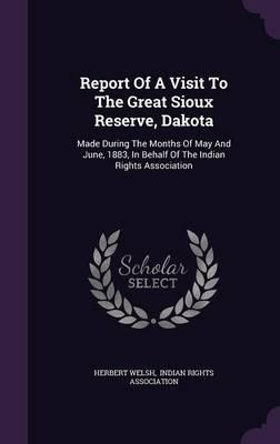 Report of a Visit to the Great Sioux Reserve, Dakota