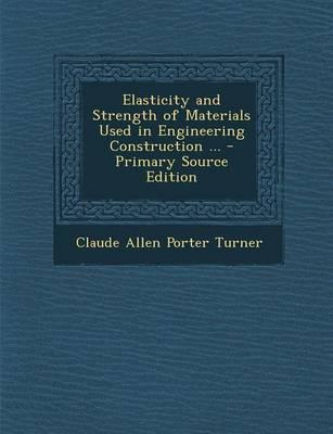 Elasticity and Strength of Materials Used in Engineering Construction ...