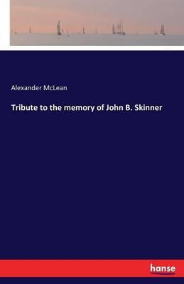 Tribute to the Memory of John B. Skinner