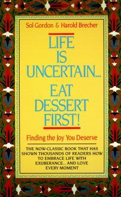 Life Is Uncertain...Eat Dessert First!