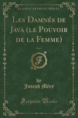 Les Damnés de Java (le Pouvoir de la Femme), Vol. 1 (Classic Reprint)