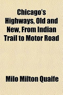 Chicago's Highways, Old and New, from Indian Trail to Motor Road