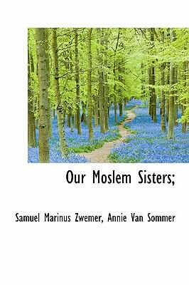 Our Moslem Sisters;