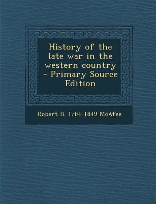History of the Late War in the Western Country - Primary Source Edition