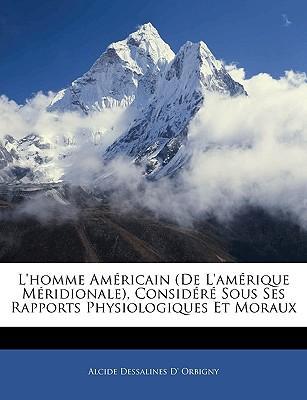 L'homme Américain (De L'amérique Méridionale), Considéré Sous Ses Rapports Physiologiques Et Moraux
