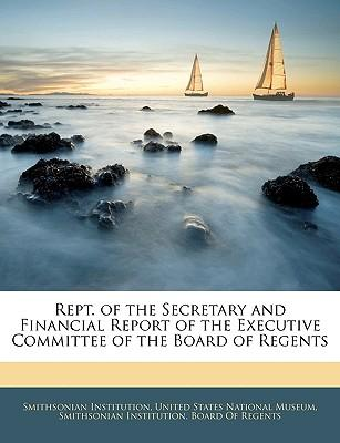 Rept. of the Secretary and Financial Report of the Executive Committee of the Board of Regents