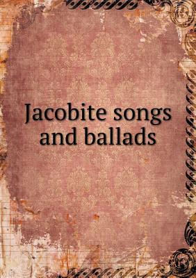 Jacobite Songs and Ballads