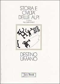 Storia e civiltà delle Alpi / Destino umano