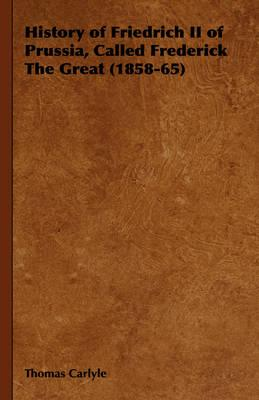History of Friedrich II of Prussia, Called Frederick the Great 1858-65