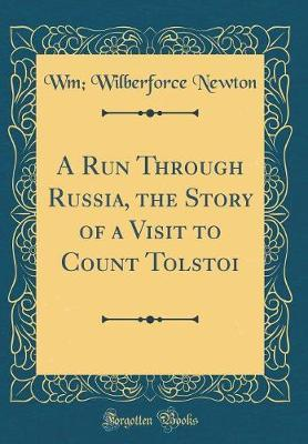 A Run Through Russia, the Story of a Visit to Count Tolstoi (Classic Reprint)