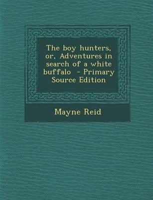 Boy Hunters, Or, Adventures in Search of a White Buffalo