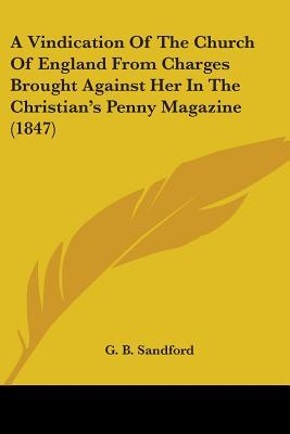 A Vindication Of The Church Of England From Charges Brought Against Her In The Christian's Penny Magazine