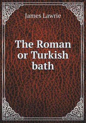 The Roman or Turkish Bath