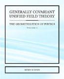 Generally Covariant Unified Field Theory - The Geometrization of Physics -