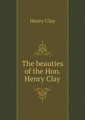 The Beauties of the Hon. Henry Clay