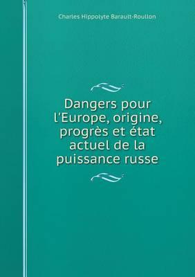 Dangers Pour L'Europe, Origine, Progres Et Etat Actuel de La Puissance Russe