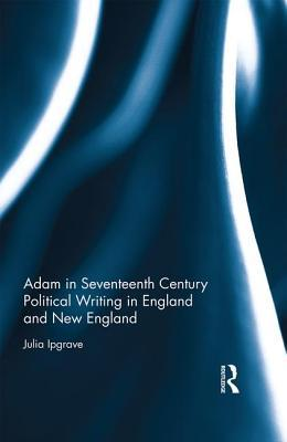 Adam in Seventeenth Century Political Writing in England and New England