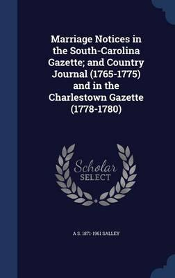 Marriage Notices in the South-Carolina Gazette; And Country Journal (1765-1775) and in the Charlestown Gazette (1778-1780)
