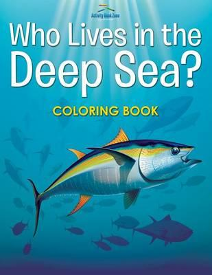 Who Lives in the Deep Sea? Coloring Book
