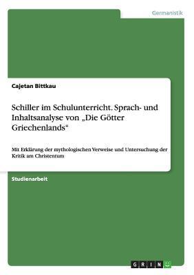 """Schiller im Schulunterricht. Sprach- und Inhaltsanalyse von """"Die Götter Griechenlands"""""""
