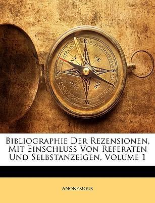 Bibliographie Der Rezensionen, Mit Einschluss Von Referaten Und Selbstanzeigen, Volume 1