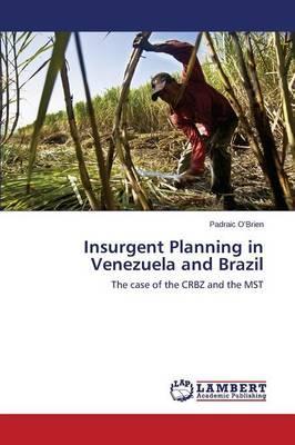 Insurgent Planning in Venezuela and Brazil