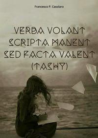 Verba volant scripta manent sed facta valent (Tashy)