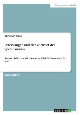 Peter Singer und der Vorwurf des Speziesismus