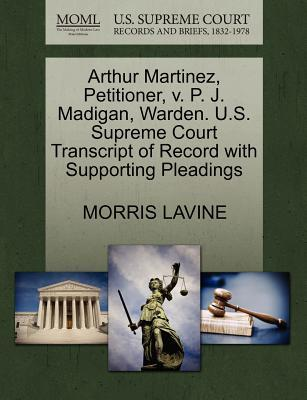 Arthur Martinez, Petitioner, V. P. J. Madigan, Warden. U.S. Supreme Court Transcript of Record with Supporting Pleadings